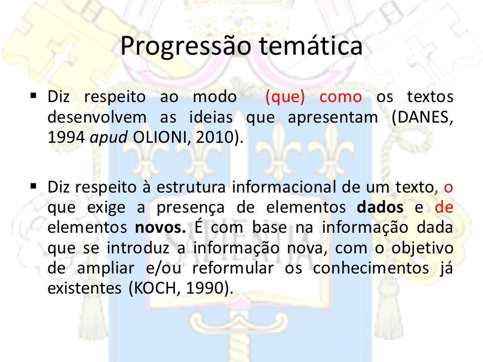 Progressão temáticaDiz respeito ao modo (que) como os textos desenvolvem as ideias que apresentam (DANES, 1994 apud OLIONI, 2010).
