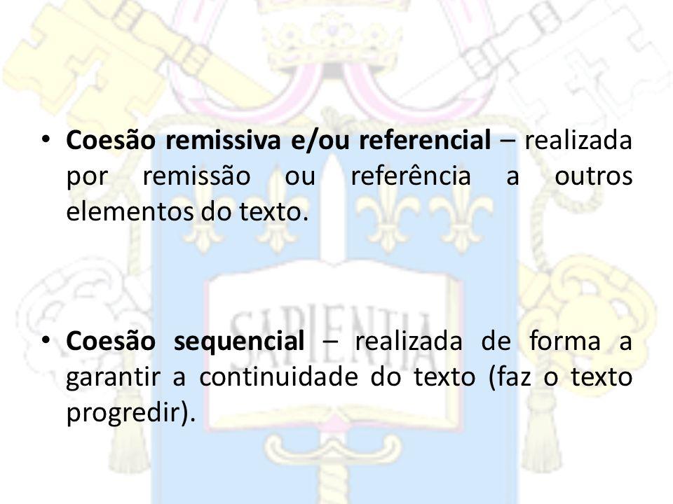 Coesão remissiva e/ou referencial – realizada por remissão ou referência a outros elementos do texto.