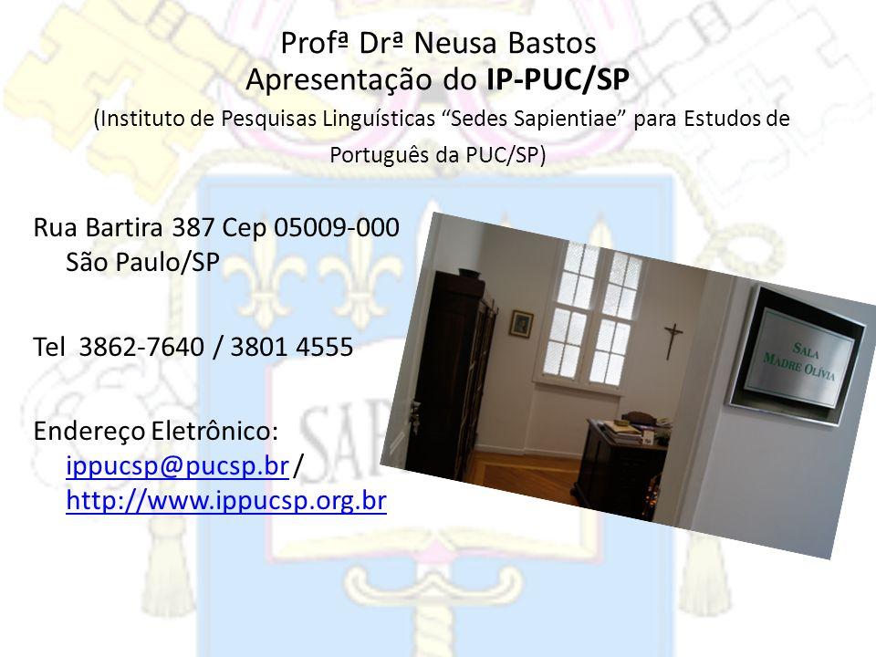 Profª Drª Neusa Bastos Apresentação do IP-PUC/SP (Instituto de Pesquisas Linguísticas Sedes Sapientiae para Estudos de Português da PUC/SP)