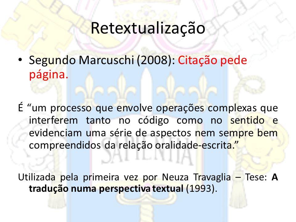 Retextualização Segundo Marcuschi (2008): Citação pede página.