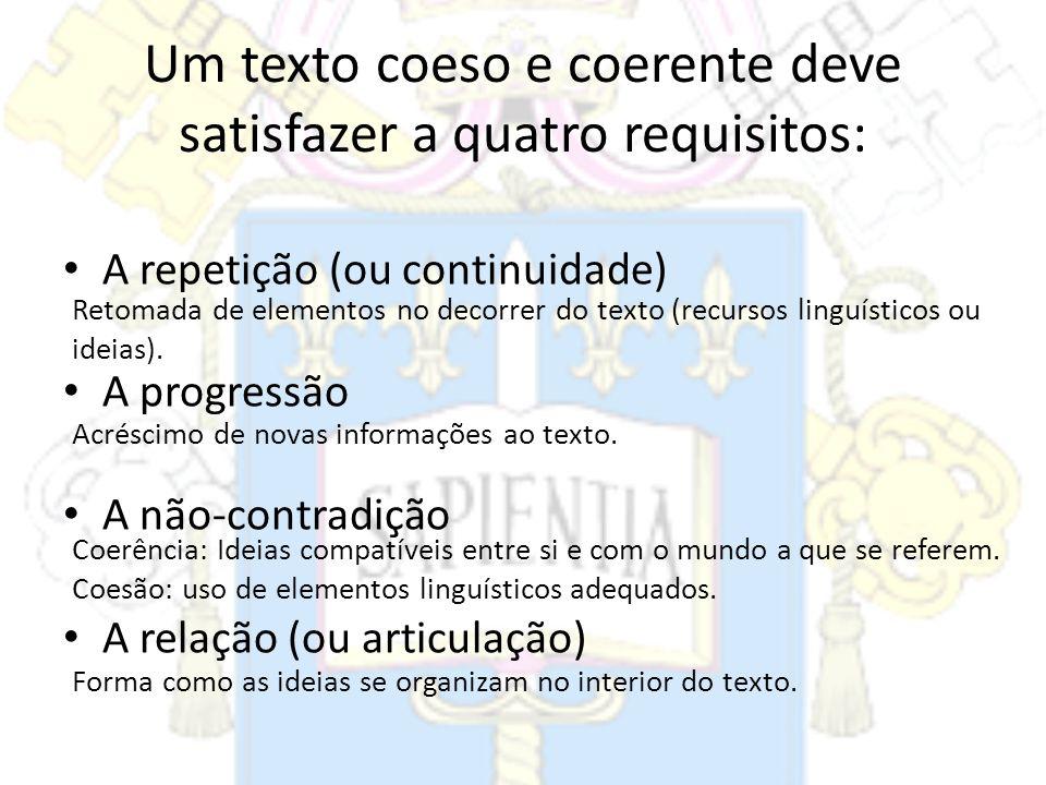 Um texto coeso e coerente deve satisfazer a quatro requisitos: