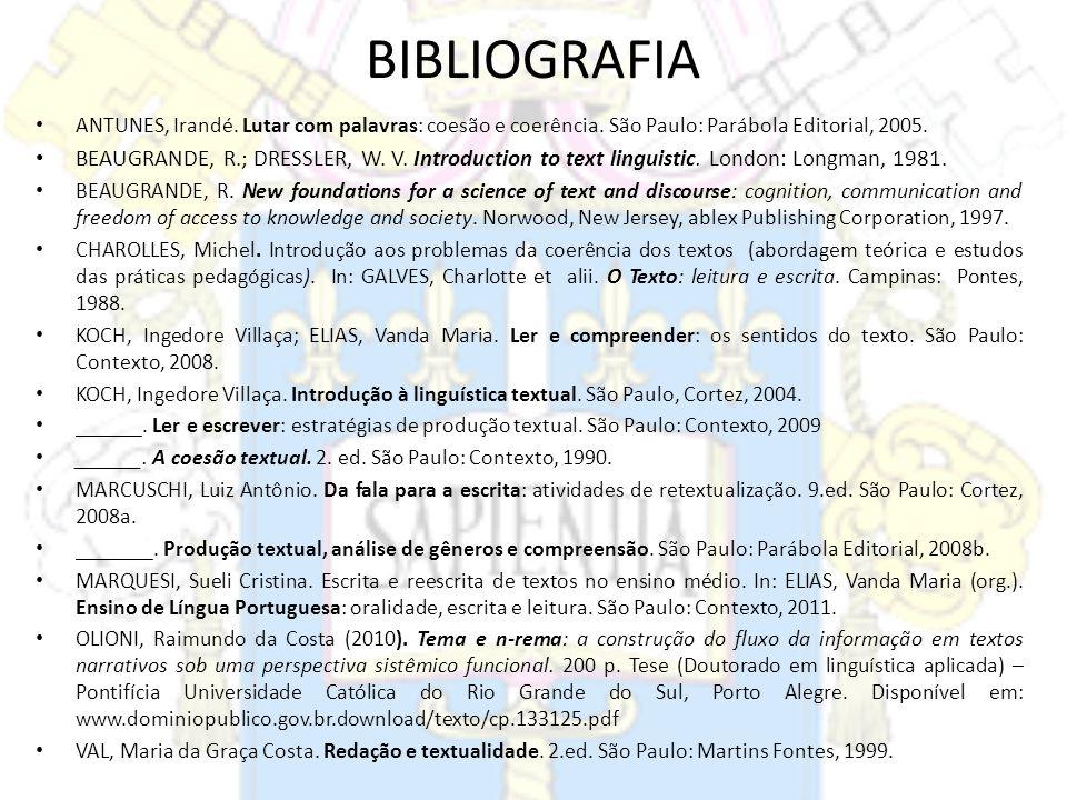 BIBLIOGRAFIAANTUNES, Irandé. Lutar com palavras: coesão e coerência. São Paulo: Parábola Editorial, 2005.