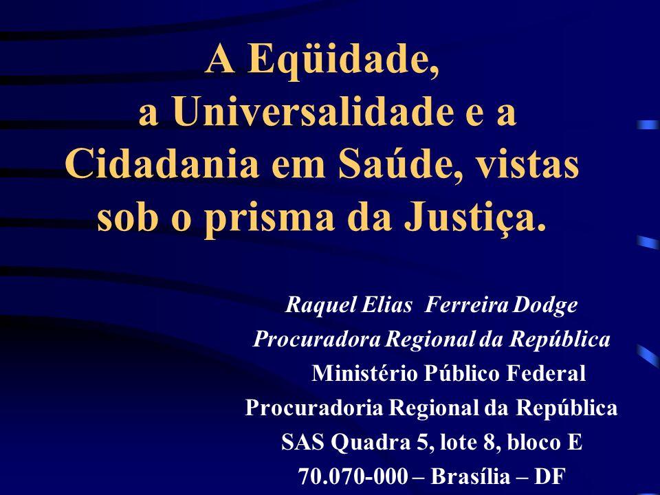 A Eqüidade, a Universalidade e a Cidadania em Saúde, vistas sob o prisma da Justiça.