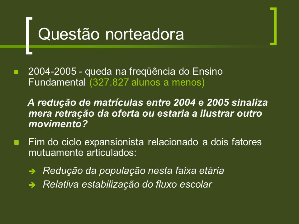 Questão norteadora 2004-2005 - queda na freqüência do Ensino Fundamental (327.827 alunos a menos)