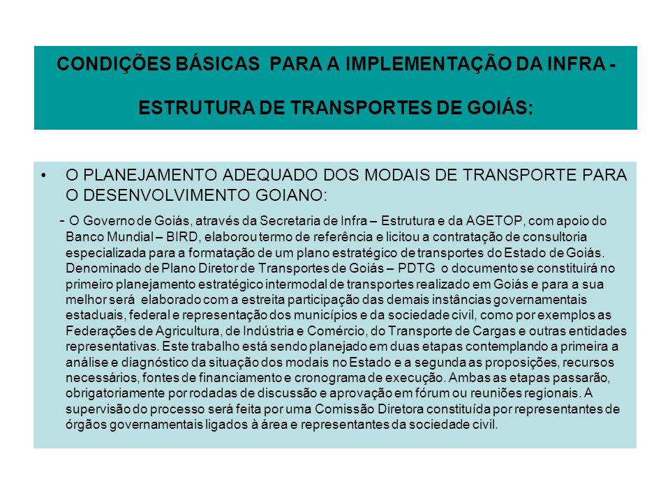 CONDIÇÕES BÁSICAS PARA A IMPLEMENTAÇÃO DA INFRA -ESTRUTURA DE TRANSPORTES DE GOIÁS: