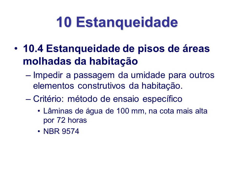 10 Estanqueidade 10.4 Estanqueidade de pisos de áreas molhadas da habitação.