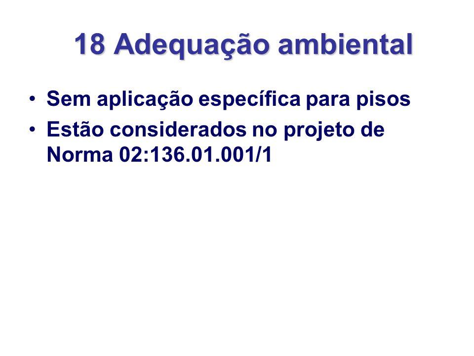 18 Adequação ambiental Sem aplicação específica para pisos