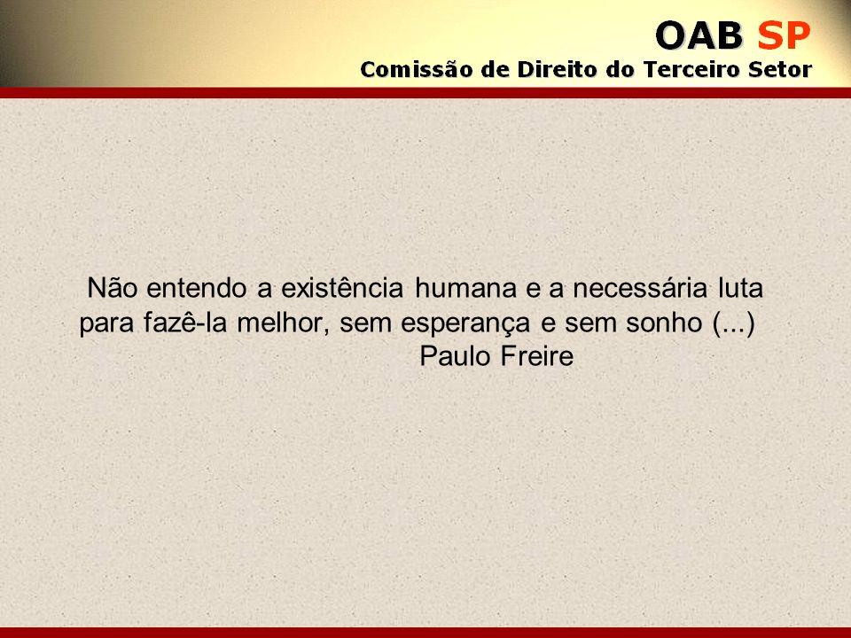Não entendo a existência humana e a necessária luta para fazê-la melhor, sem esperança e sem sonho (...) Paulo Freire