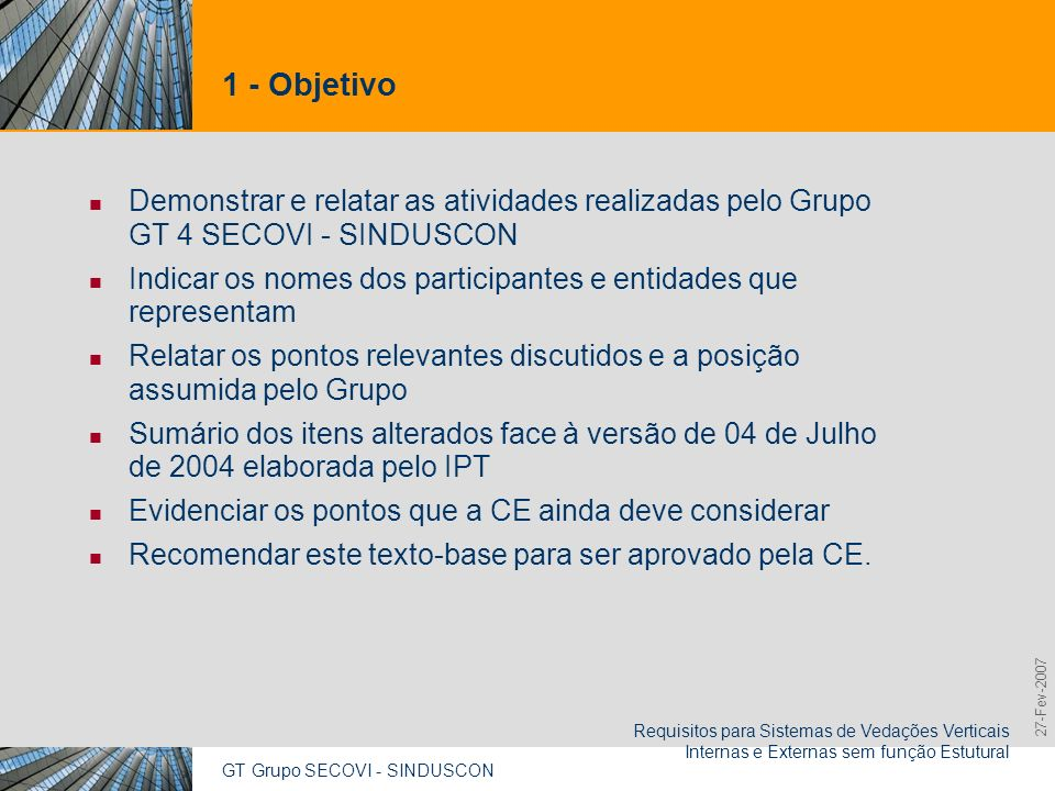 1 - ObjetivoDemonstrar e relatar as atividades realizadas pelo Grupo GT 4 SECOVI - SINDUSCON.