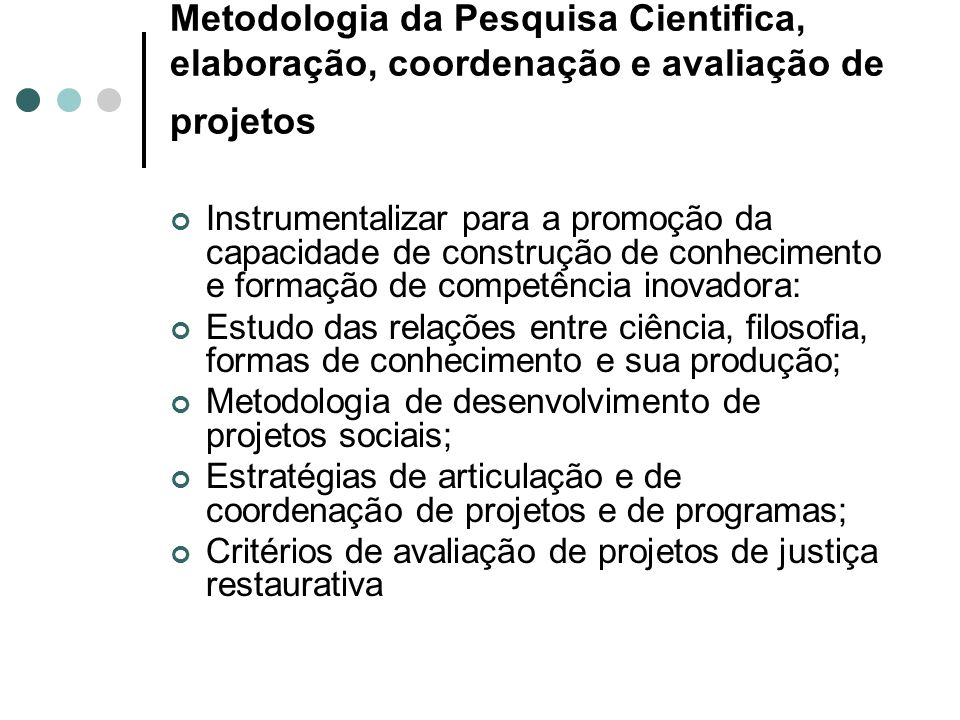 Metodologia da Pesquisa Cientifica, elaboração, coordenação e avaliação de projetos