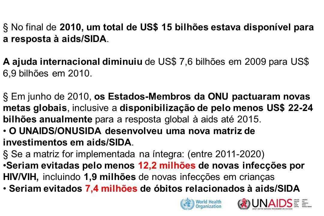§ No final de 2010, um total de US$ 15 bilhões estava disponível para a resposta à aids/SIDA.