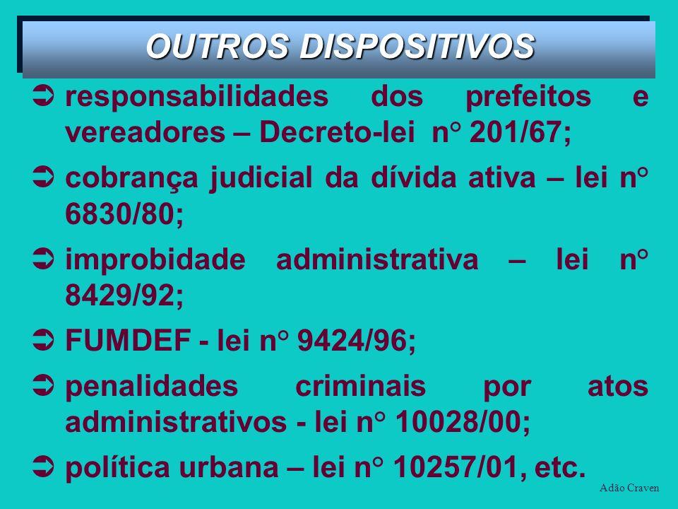 OUTROS DISPOSITIVOS responsabilidades dos prefeitos e vereadores – Decreto-lei n° 201/67; cobrança judicial da dívida ativa – lei n° 6830/80;