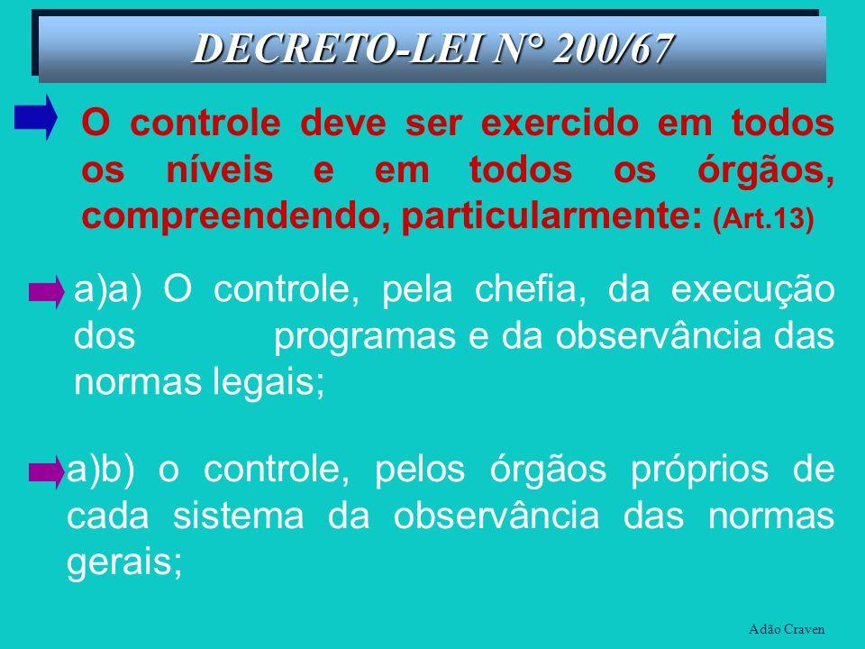 DECRETO-LEI N° 200/67 O controle deve ser exercido em todos os níveis e em todos os órgãos, compreendendo, particularmente: (Art.13)