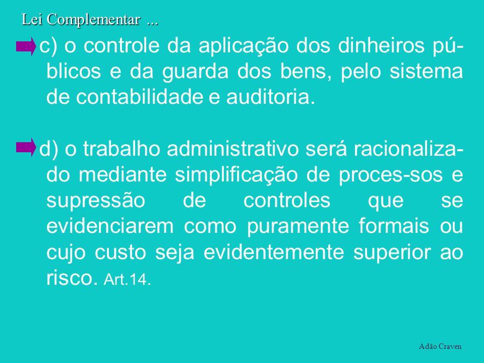 c) o controle da aplicação dos dinheiros pú-blicos e da guarda dos bens, pelo sistema de contabilidade e auditoria.