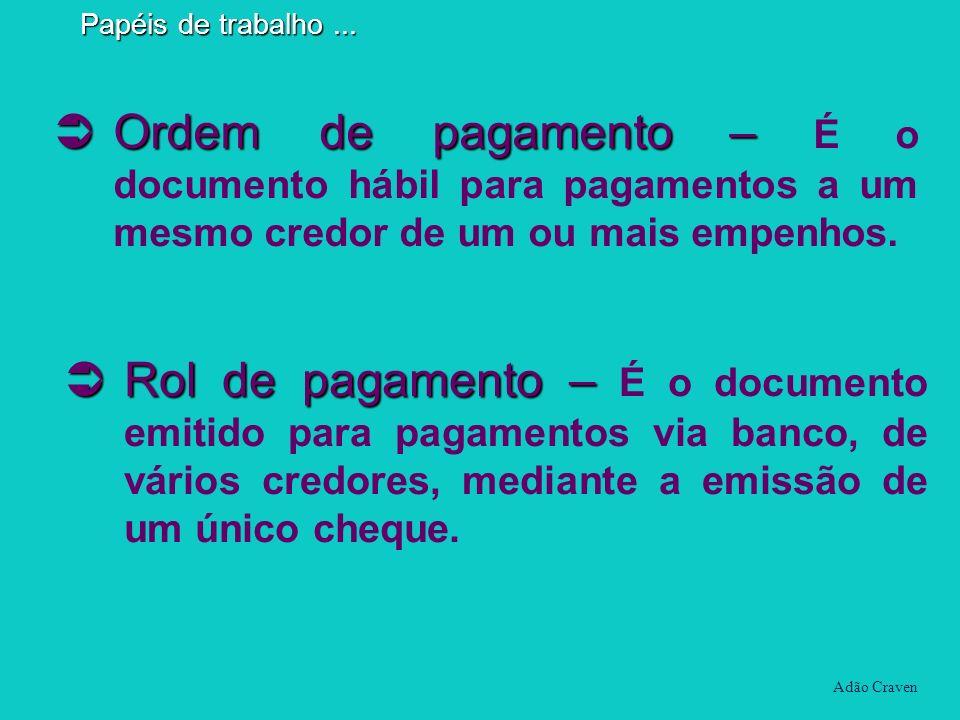 Papéis de trabalho ... Ordem de pagamento – É o documento hábil para pagamentos a um mesmo credor de um ou mais empenhos.