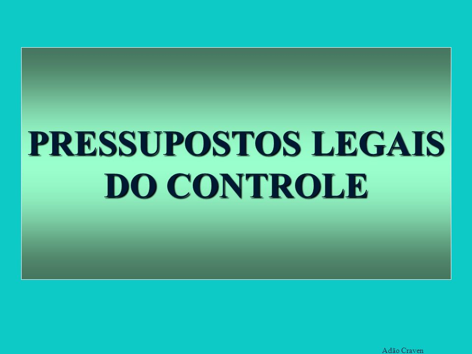 PRESSUPOSTOS LEGAIS DO CONTROLE