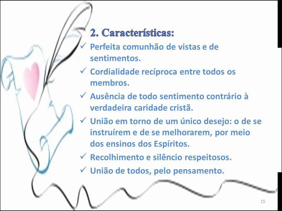 2. Características: Perfeita comunhão de vistas e de sentimentos.