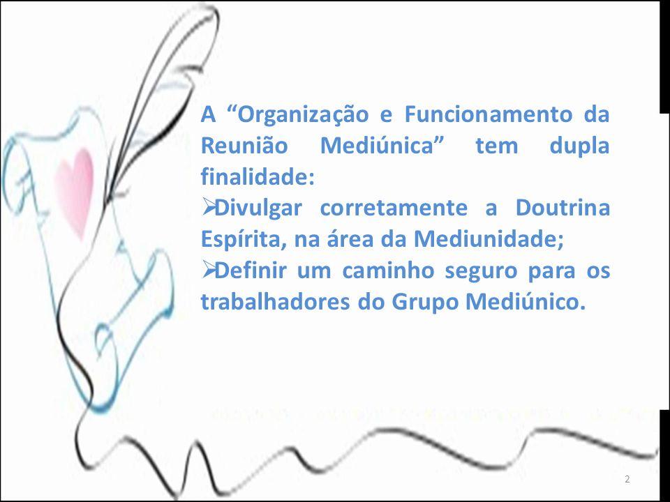 A Organização e Funcionamento da Reunião Mediúnica tem dupla finalidade: