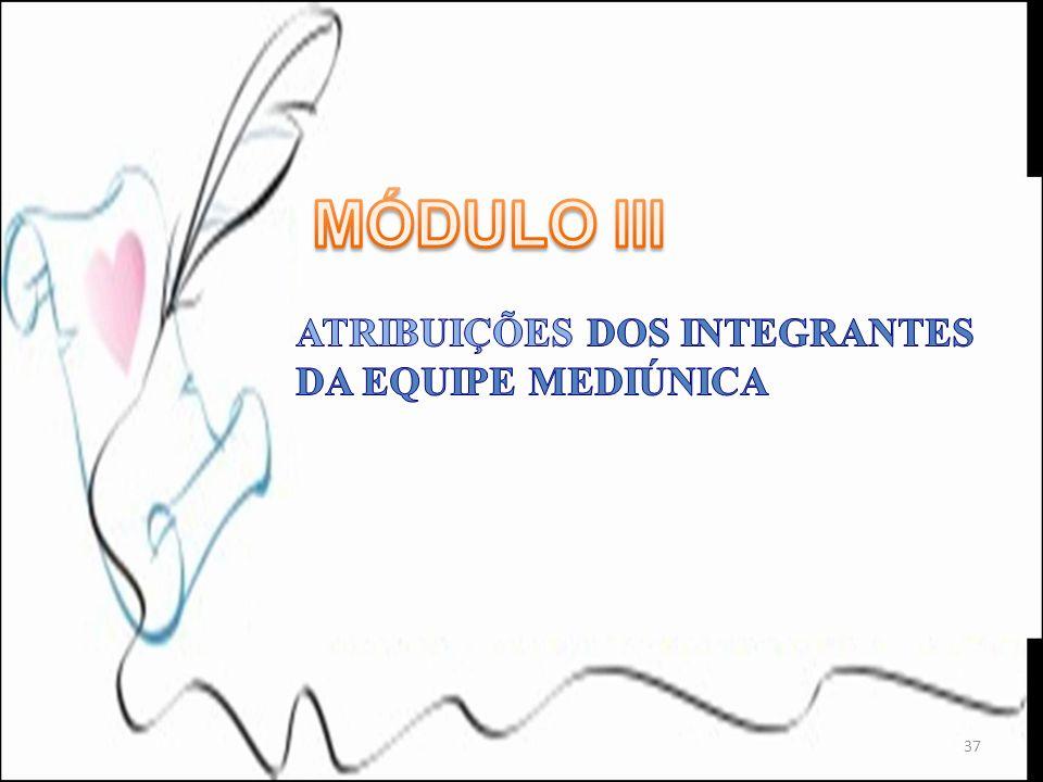 MÓDULO III ATRIBUIÇÕES DOS INTEGRANTES DA EQUIPE MEDIÚNICA
