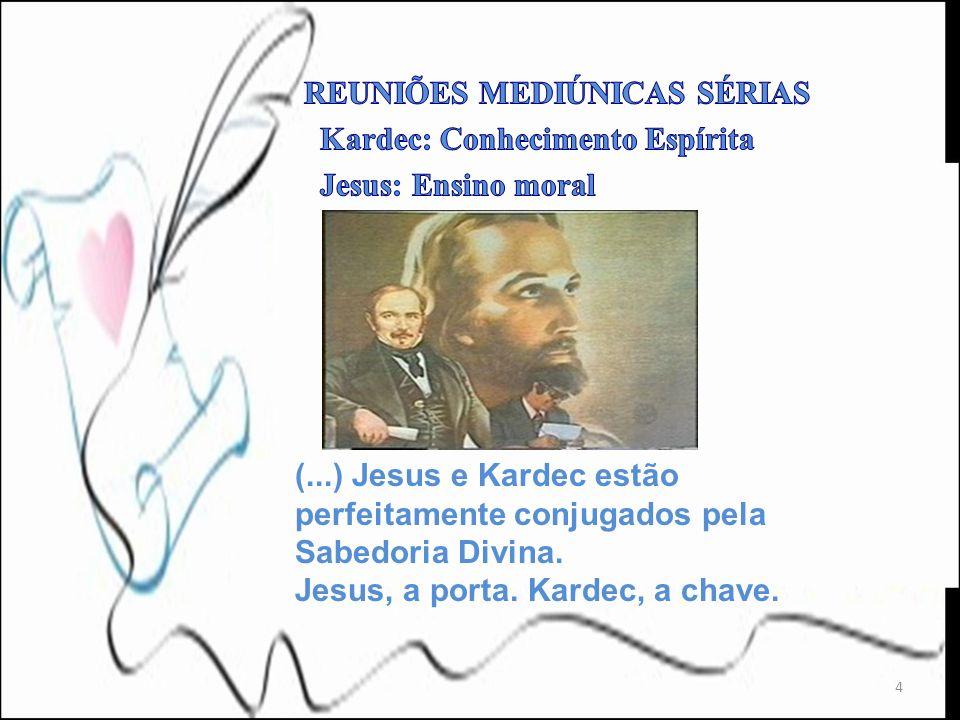REUNIÕES MEDIÚNICAS SÉRIAS Kardec: Conhecimento Espírita Jesus: Ensino moral