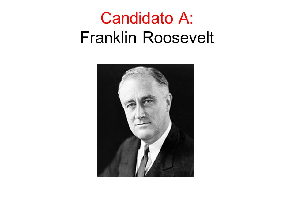 Candidato A: Franklin Roosevelt