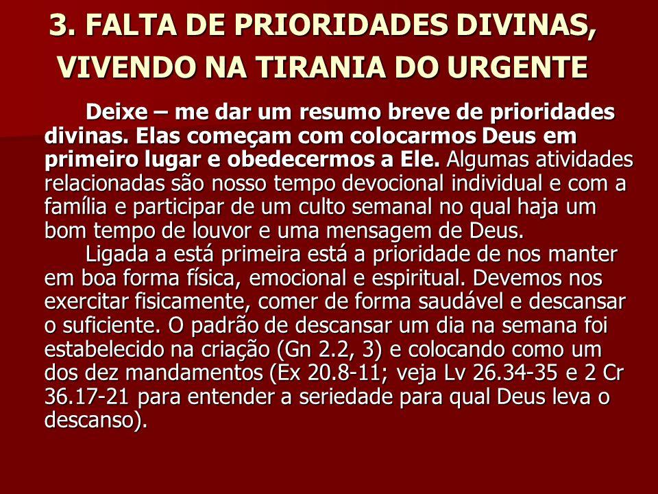 3. FALTA DE PRIORIDADES DIVINAS, VIVENDO NA TIRANIA DO URGENTE