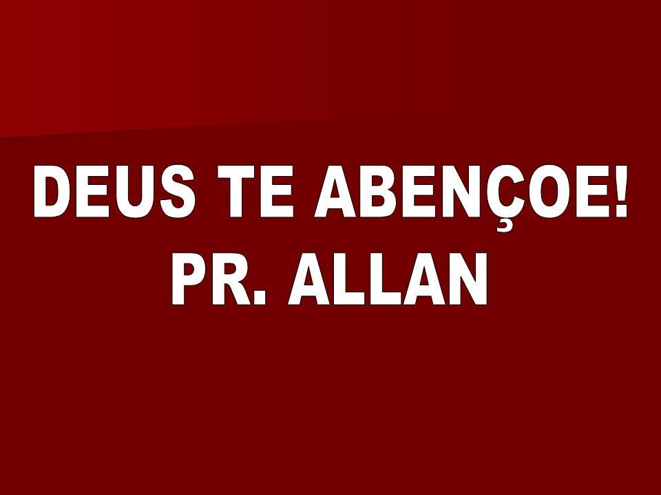 DEUS TE ABENÇOE! PR. ALLAN