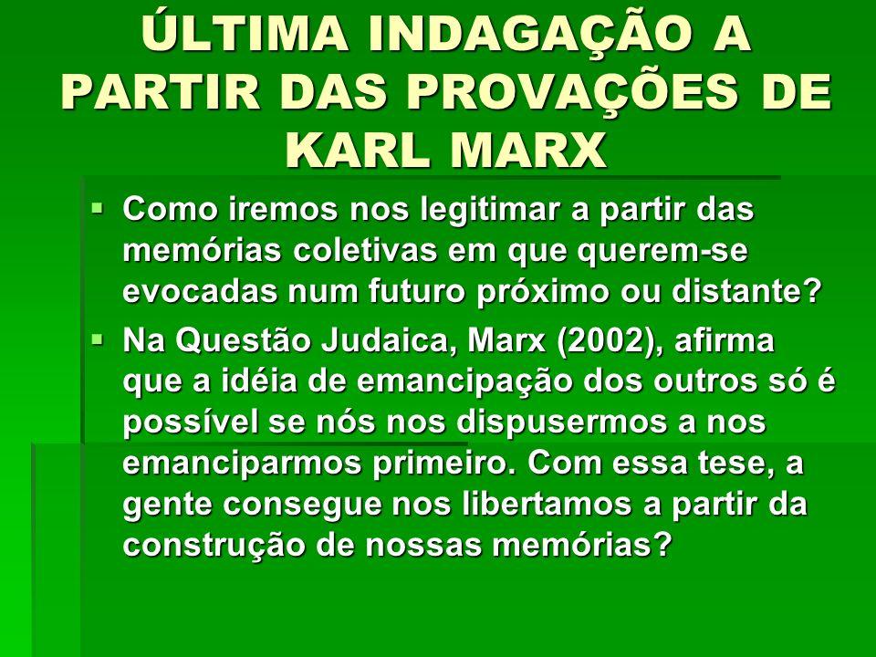 ÚLTIMA INDAGAÇÃO A PARTIR DAS PROVAÇÕES DE KARL MARX