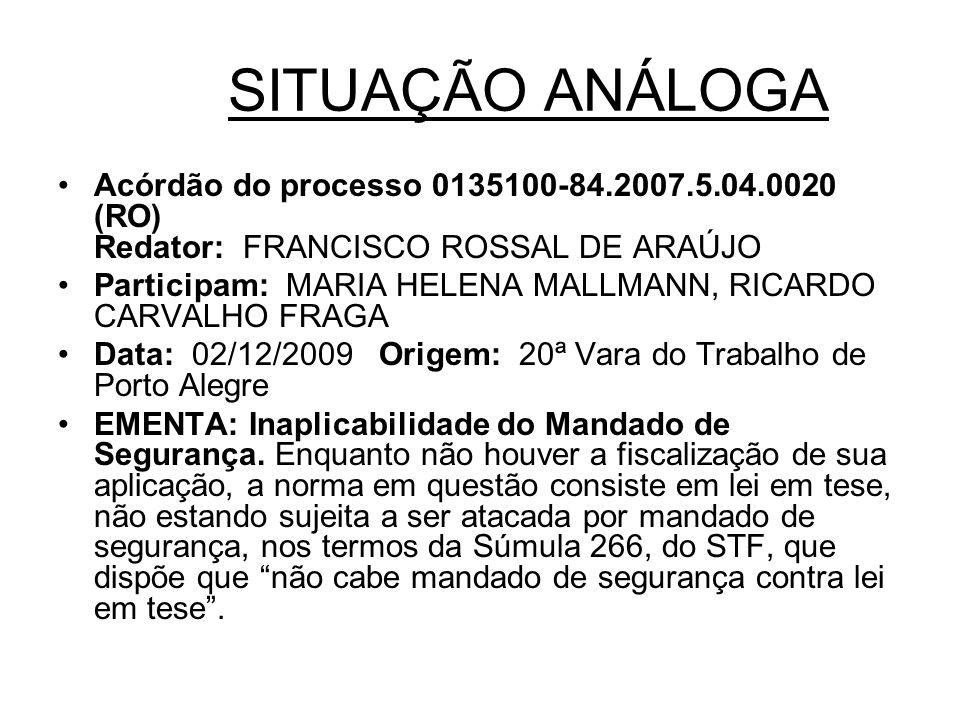 SITUAÇÃO ANÁLOGA Acórdão do processo 0135100-84.2007.5.04.0020 (RO) Redator: FRANCISCO ROSSAL DE ARAÚJO