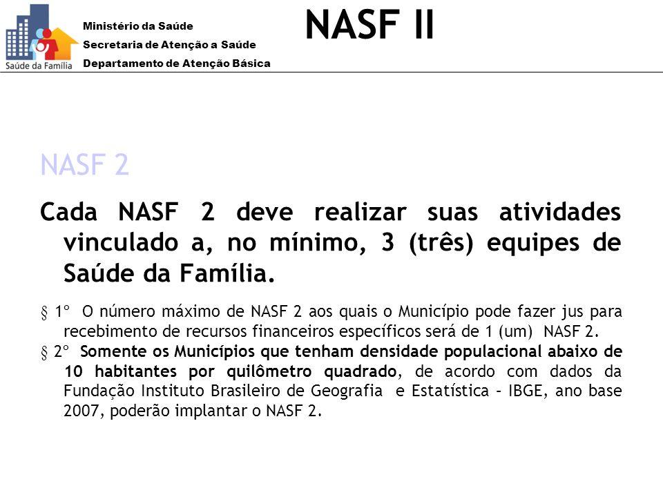 NASF IINASF 2. Cada NASF 2 deve realizar suas atividades vinculado a, no mínimo, 3 (três) equipes de Saúde da Família.