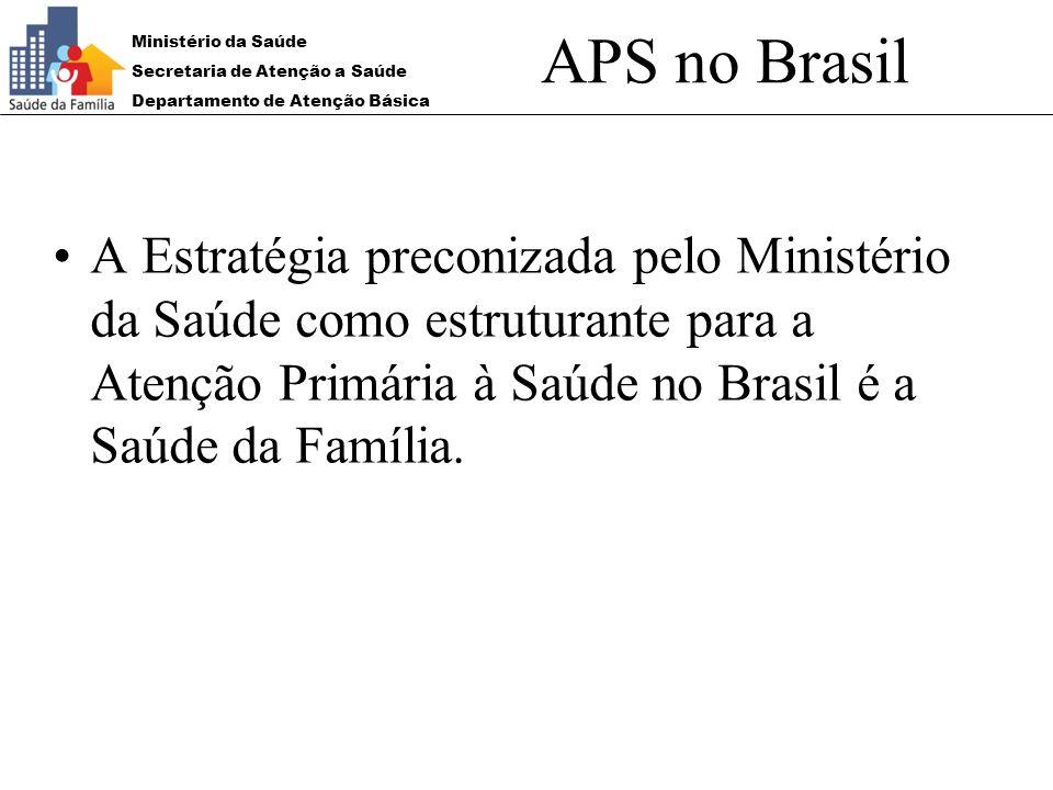 APS no BrasilA Estratégia preconizada pelo Ministério da Saúde como estruturante para a Atenção Primária à Saúde no Brasil é a Saúde da Família.