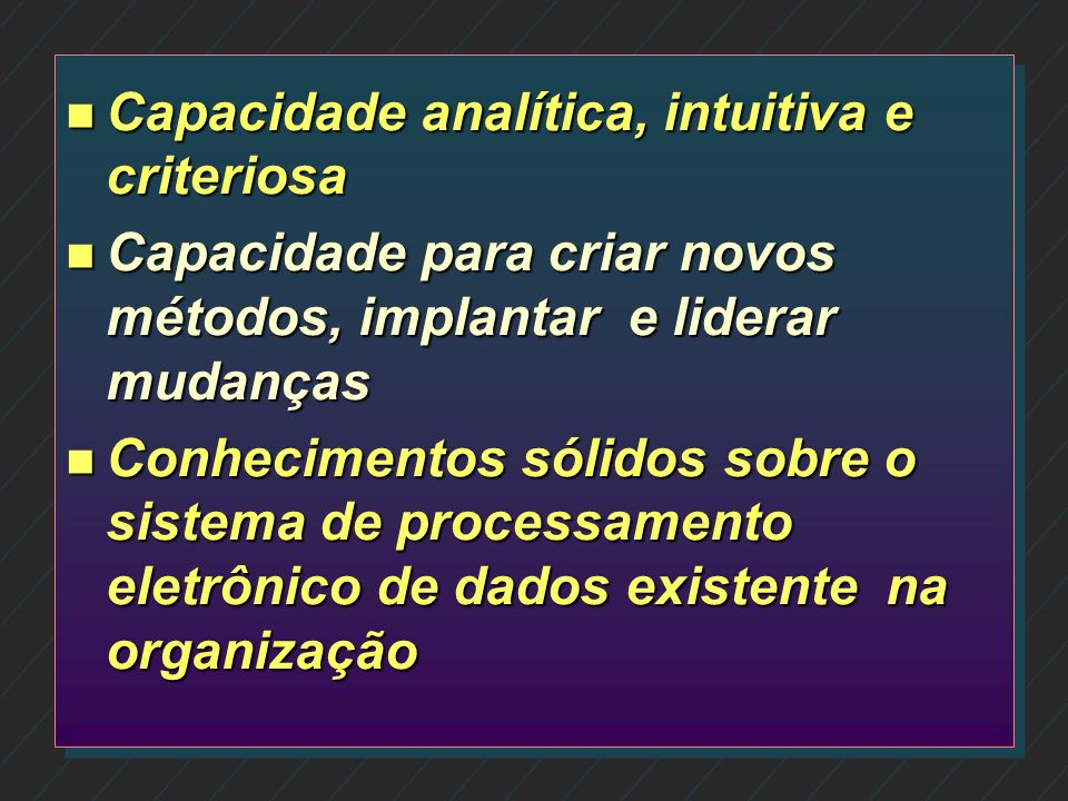 Capacidade analítica, intuitiva e criteriosa
