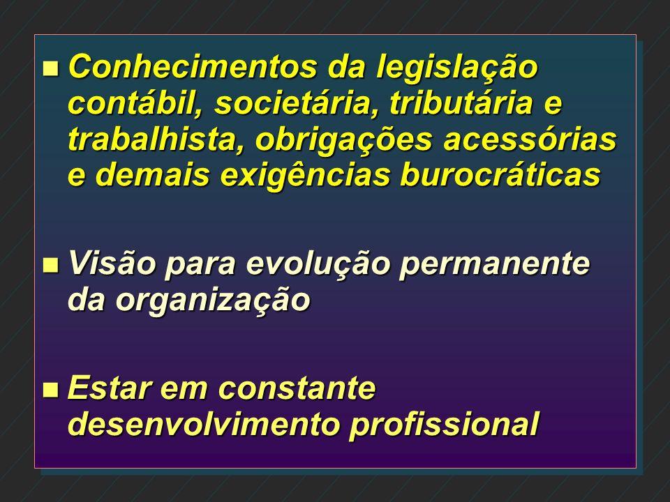 Conhecimentos da legislação contábil, societária, tributária e trabalhista, obrigações acessórias e demais exigências burocráticas