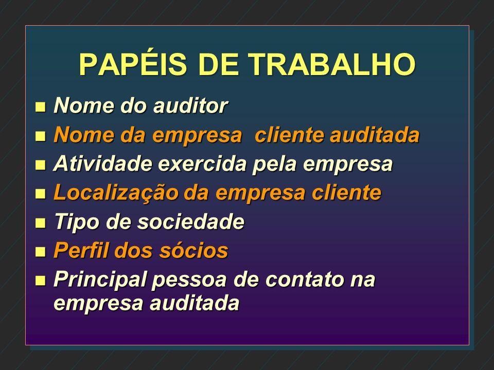 PAPÉIS DE TRABALHO Nome do auditor Nome da empresa cliente auditada