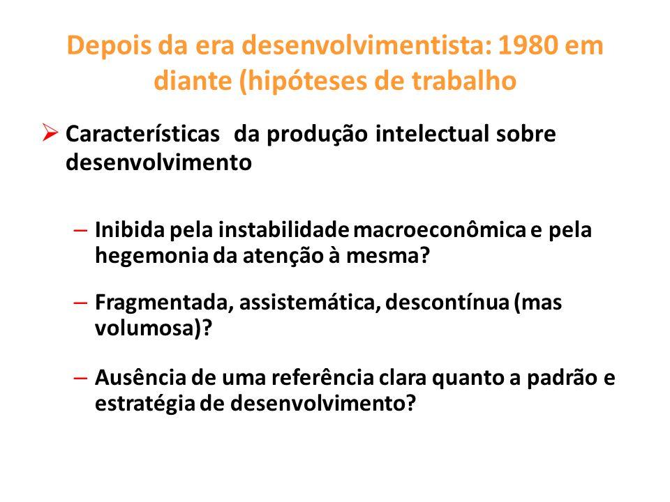 Depois da era desenvolvimentista: 1980 em diante (hipóteses de trabalho
