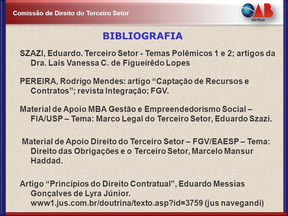 BIBLIOGRAFIA SZAZI, Eduardo. Terceiro Setor - Temas Polêmicos 1 e 2; artigos da Dra. Laís Vanessa C. de Figueirêdo Lopes.