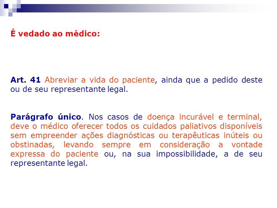 É vedado ao médico: Art. 41 Abreviar a vida do paciente, ainda que a pedido deste ou de seu representante legal.