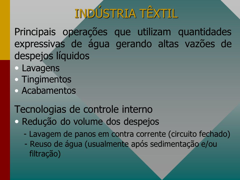INDÚSTRIA TÊXTILPrincipais operações que utilizam quantidades expressivas de água gerando altas vazões de despejos líquidos.