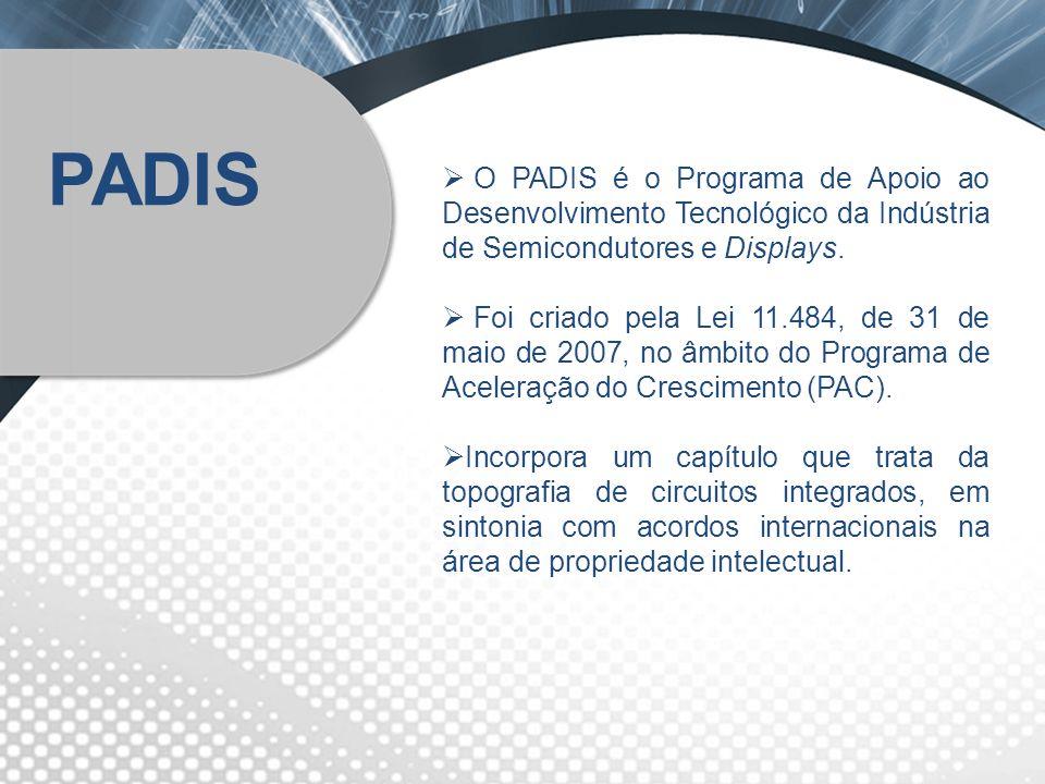 O PADIS é o Programa de Apoio ao Desenvolvimento Tecnológico da Indústria de Semicondutores e Displays.
