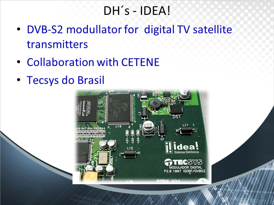DH´s - IDEA! DVB-S2 modullator for digital TV satellite transmitters