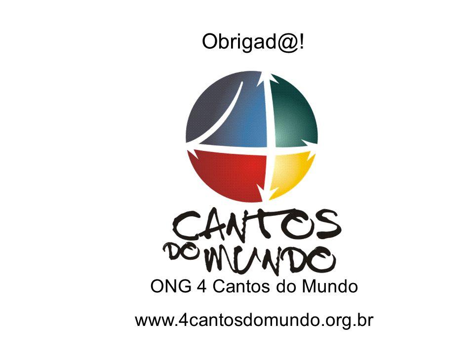 Obrigad@! ONG 4 Cantos do Mundo www.4cantosdomundo.org.br