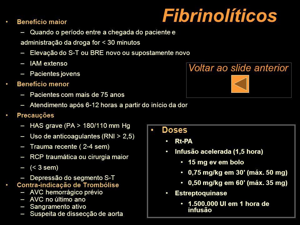 Fibrinolíticos Voltar ao slide anterior Doses Benefício maior
