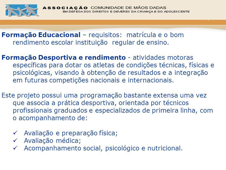 Formação Educacional – requisitos: matrícula e o bom rendimento escolar instituição regular de ensino.