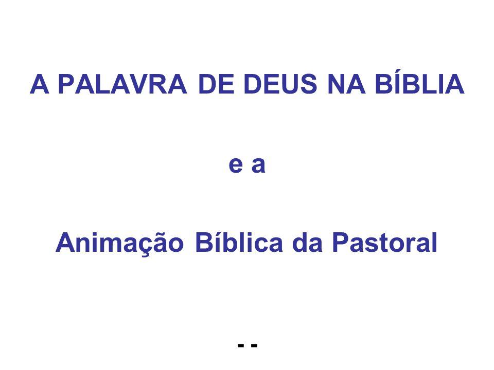 A PALAVRA DE DEUS NA BÍBLIA e a Animação Bíblica da Pastoral - -