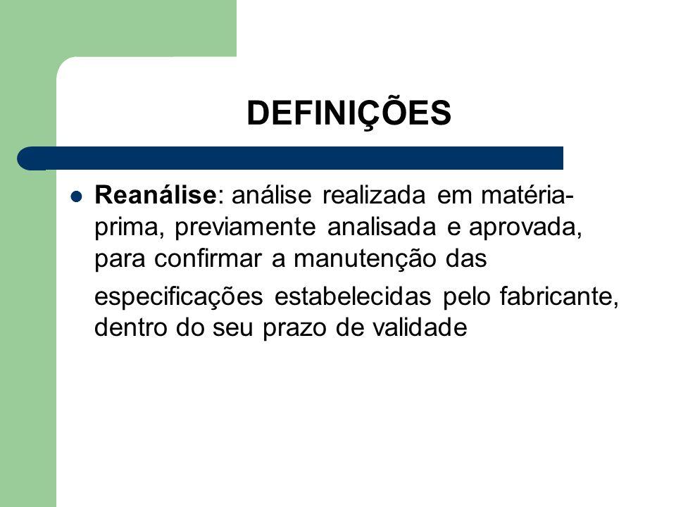 DEFINIÇÕES Reanálise: análise realizada em matéria-prima, previamente analisada e aprovada, para confirmar a manutenção das.