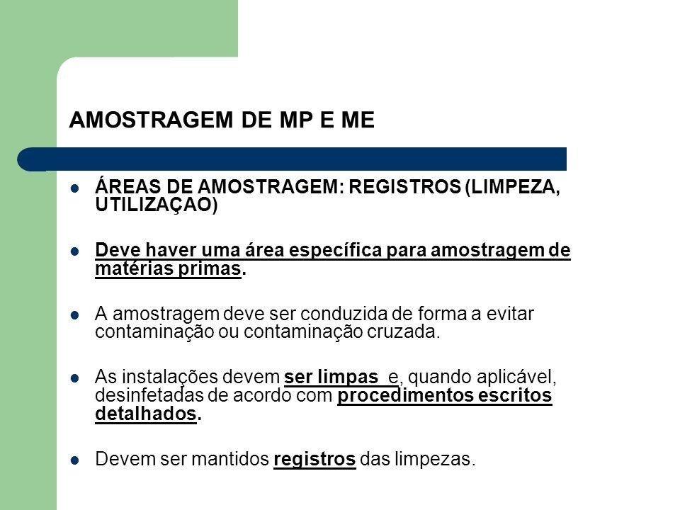 AMOSTRAGEM DE MP E ME ÁREAS DE AMOSTRAGEM: REGISTROS (LIMPEZA, UTILIZAÇAO) Deve haver uma área específica para amostragem de matérias primas.