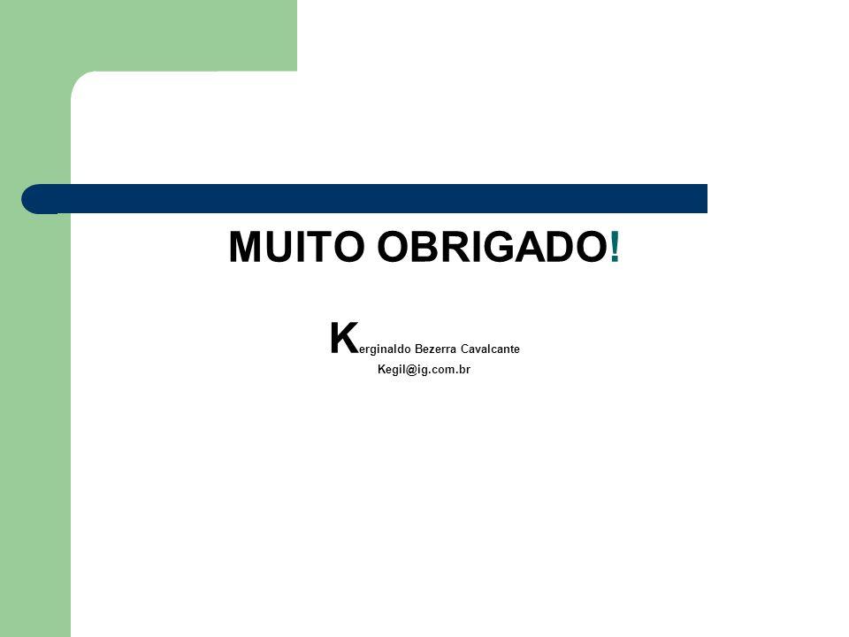 MUITO OBRIGADO! Kerginaldo Bezerra Cavalcante Kegil@ig.com.br