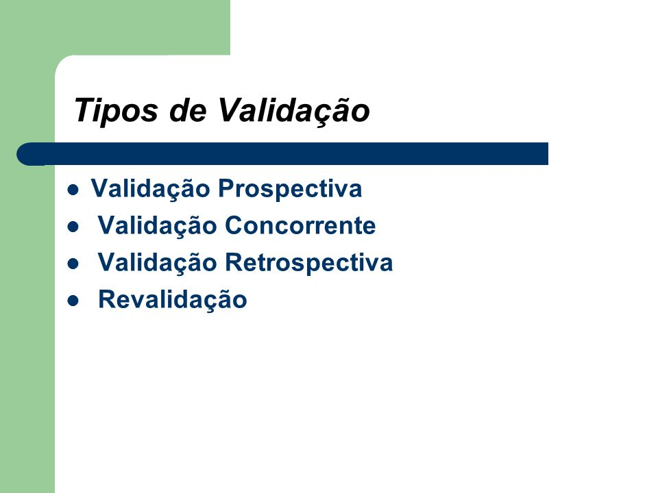 Tipos de Validação Validação Prospectiva Validação Concorrente