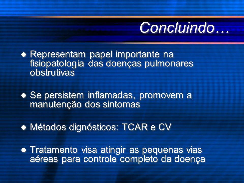 Concluindo… Representam papel importante na fisiopatologia das doenças pulmonares obstrutivas.