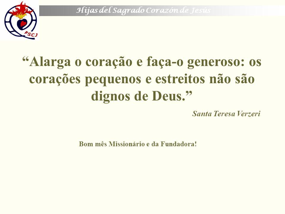 Alarga o coração e faça-o generoso: os corações pequenos e estreitos não são dignos de Deus.